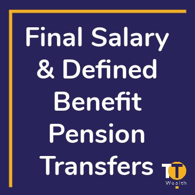 Final Salary & Defined Benefit Transfers