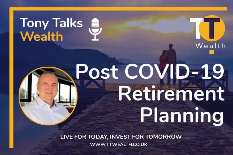 Tony Talks Wealth - Post Covid Retirement Planning