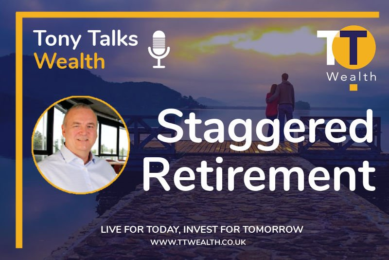 Tony Talks Wealth - Staggered Retirement Podcast