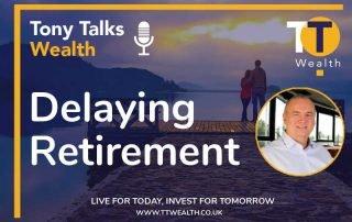 Delaying Retirement - Tony Talks Wealth